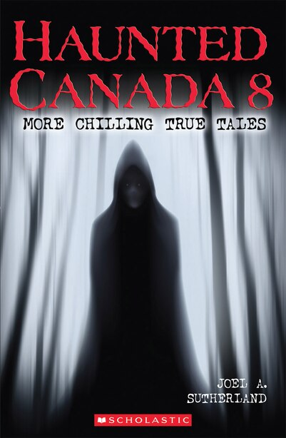 Haunted Canada 8: More Chilling True Tales by Joel A. Sutherland