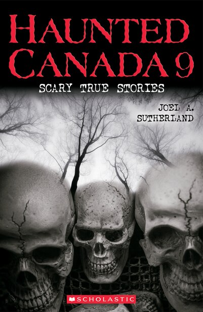 Haunted Canada 9: Scary True Stories by Joel A SUTHERLAND