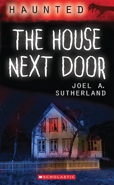 Haunted: The House Next Door by Joel A SUTHERLAND