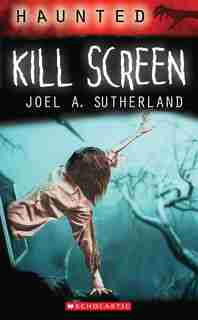 Haunted: Kill Screen by Joel A. Sutherland
