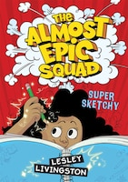 The Almost Epic Squad: Super Sketchy