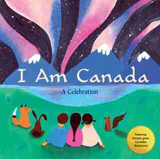 I Am Canada: A Celebration by Heather Patterson