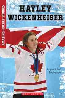 Amazing Hockey Stories: Hayley Wickenheiser by Lorna Schultz Nicholson