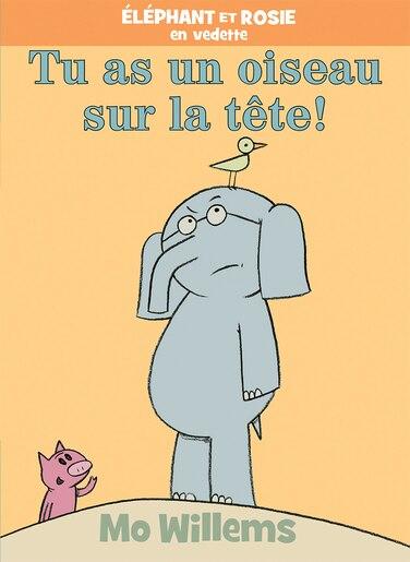 Éléphant et Rosie : Tu as un oiseau sur la tête! de Mo Willems