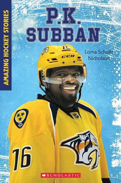 Amazing Hockey Stories: P.K. Subban by Lorna Schultz Nicholson