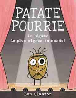 Patate Pourrie: Le légume le plus mignon du monde! de Ben Clanton
