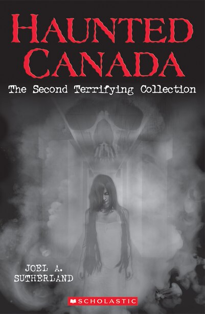 Haunted Canada: The Second Terrifying Collection by Joel A SUTHERLAND