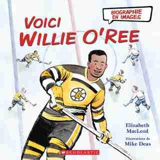 Biographie En Images : Voici Willie O'ree by Elizabeth Macleod