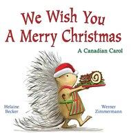 We Wish You a Merry Christmas: A Canadian Carol: A Canadian Carol