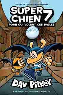 Super Chien : N° 7 - Pour qui volent ces balles de Dav Pilkey