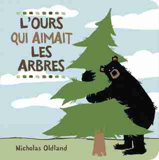 L'ours Qui Aimait Les Arbres de Nicholas Oldland