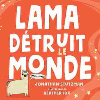 Lama Détruit Le Monde by Jonathan Stutzman