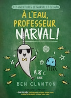 Les aventures de Narval et Gelato : No 6 - À l'eau, professeur Narval!