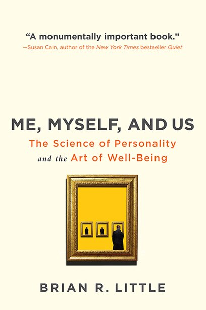Me, Myself And Us: The Science of Personality and the Art of Well-Being de Brian R. Little