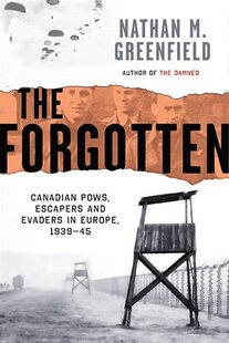The Forgotten: The Canadian Pows, Escapers And Evaders In Europe, 193