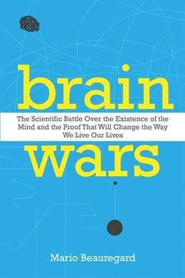 Book Brain Wars: The Scientific Battle Over the Existence of the Mind and the Irrefutable Proof that… by Mario Beauregard