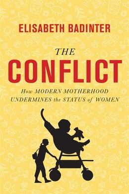 Book The Conflict: The How Modern Motherhood Undermines The Status Of Wome by Elisabeth Badinter