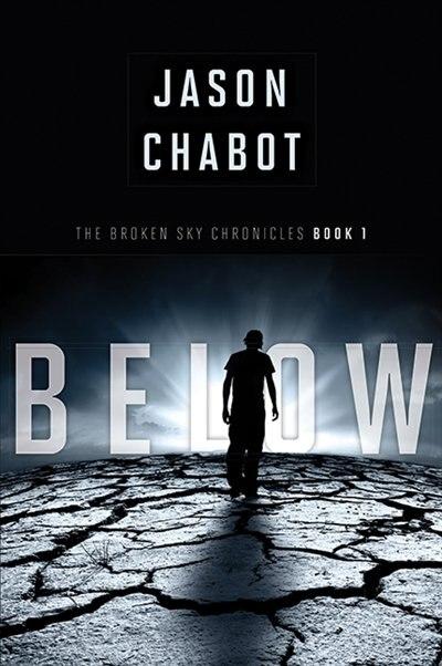 Broken Sky Chronicles #1: Below: Below by Jason Chabot