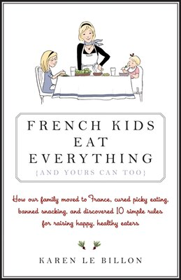 Book French Kids Eat Everything ( And Yours Can, Too ) by Karen Le Billon
