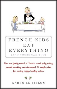 French Kids Eat Everything ( And Yours Can, Too )