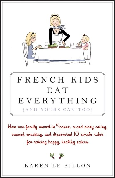French Kids Eat Everything ( And Yours Can, Too ) by Karen Le Billon