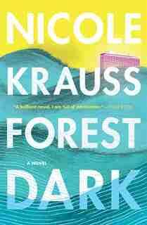 Forest Dark: A Novel by Nicole Krauss