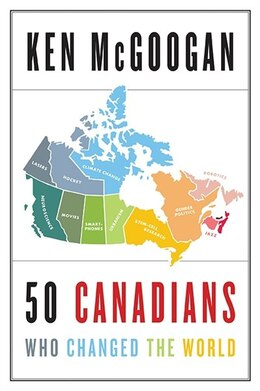 Book 50 Canadians Who Changed The World by Ken McGoogan