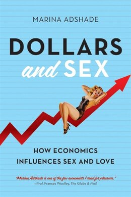 Book Dollars And Sex: How Economics Influences Sex And Love by Marina Adshade