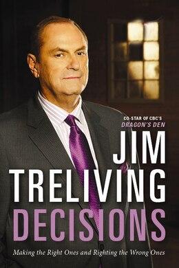 Book Decisions: Making The Right Ones, Righting The Wrong Ones by Jim Treliving