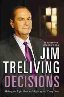 Decisions: Making The Right Ones, Righting The Wrong Ones by Jim Treliving