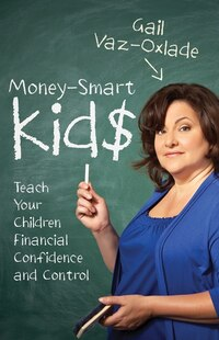 Money-Smart Kids: Teach Your Children Financial Confidence and Control