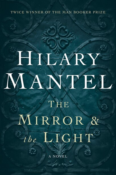 The Mirror & The Light: A Novel by Hilary Mantel