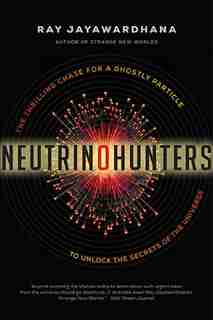 Neutrino Hunters: The Thrilling Chase For A Ghostly Particle To U by Ray Jayawardhana