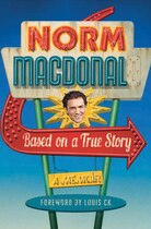 Book Based on a True Story: A Memoir by Norm Macdonald