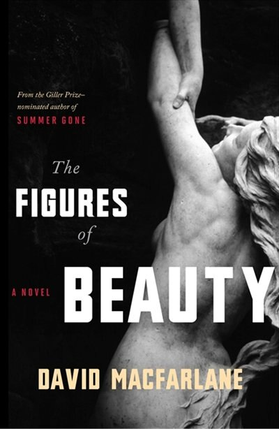 The Figures Of Beauty by David Macfarlane