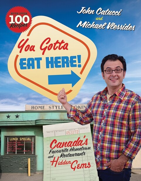 You Gotta Eat Here!: Canada's Favourite Hometown Restaurants And H by John Catucci