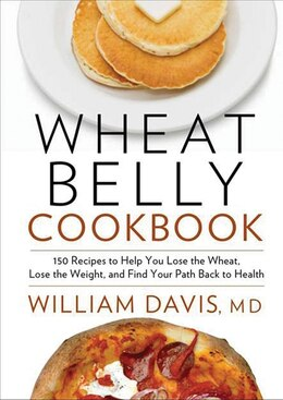 Book Wheat Belly Cookbook: 150 Recipes To Help You Lose The Wheat, Los by William Davis