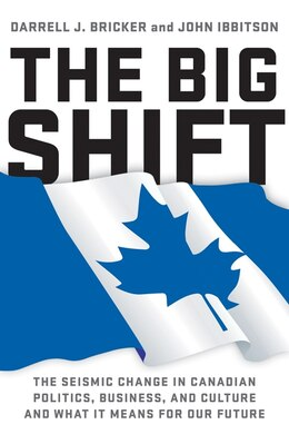 Book The Big Shift: The Seismic Change In Canadian Politics, Business by Darrell Bricker