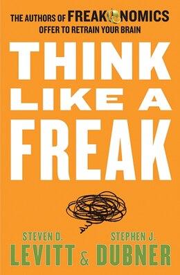Book Think Like A Freak by Steven  D. Levitt