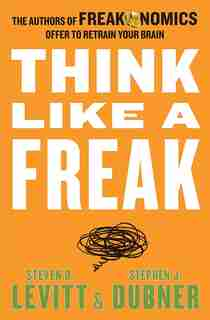 Think Like A Freak by Steven D. Levitt