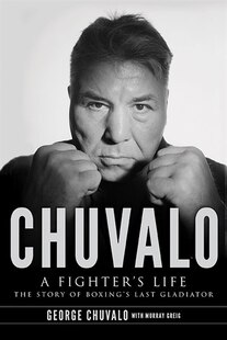 Chuvalo: A Fighter's Life - The Story Of Boxing's Last Gladiator
