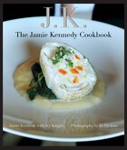 Jk: The Jamie Kennedy Cookbook: The Jamie Kennedy Cookbook