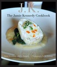 Jk: The Jamie Kennedy Cookbook: The Jamie Kennedy Cookbook