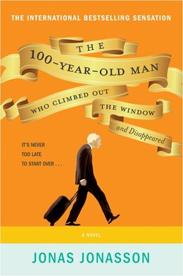 Book The 100-Year-Old Man Who Climbed Out The Window And Disappeared by Jonas Jonasson