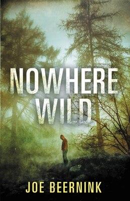 Book Nowhere Wild by Joe Beernink
