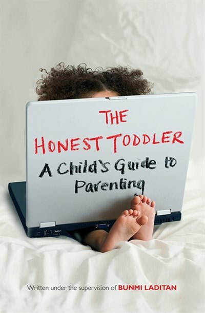 The Honest Toddler: The The Definitive Guide To Successful Parenting by Bunmi Laditan