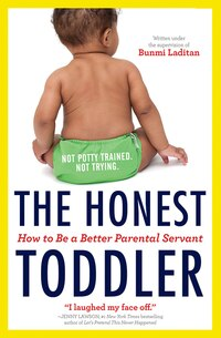 The Honest Toddler: The The Definitive Guide To Successful Parenting