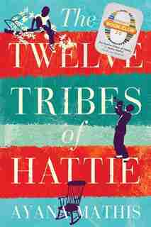 The Twelve Tribes of Hattie by Ayana Mathis