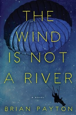 Book The Wind Is Not A River by Brian Payton
