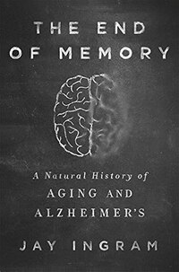 The End Of Memory: The A Natural History Of Alzheimer's And Aging